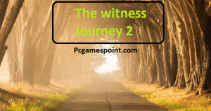 The Witness Journey 2 Free Download